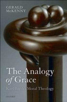 Analogy of Grace Karl Barth's Moral Theology