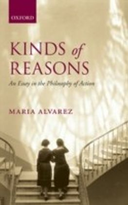 Kinds of Reasons An Essay in the Philosophy of Action
