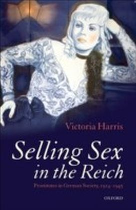 Selling Sex in the Reich Prostitutes in German Society, 1914-1945