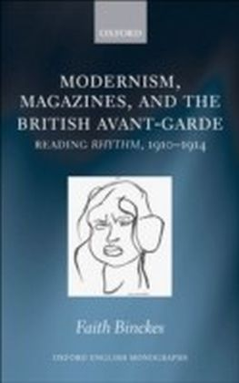 Modernism, Magazines, and the British avant-garde:Reading Rhythm, 1910-1914