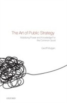 Art of Public Strategy Mobilizing Power and Knowledge for the Common Good