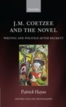 J.M. Coetzee and the Novel Writing and Politics after Beckett