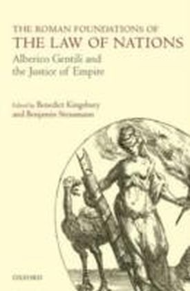 Roman Foundations of the Law of Nations Alberico Gentili and the Justice of Empire