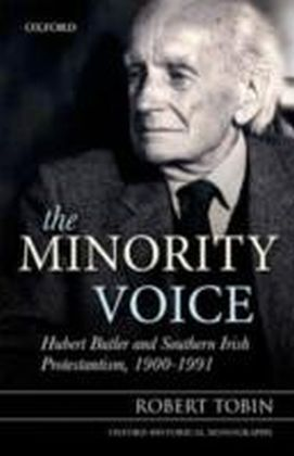 Minority Voice Hubert Butler and Southern Irish Protestantism, 1900-1991