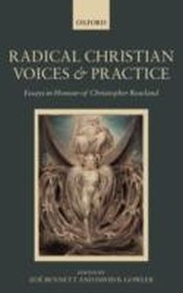 Radical Christian Voices and Practice Essays in Honour of Christopher Rowland