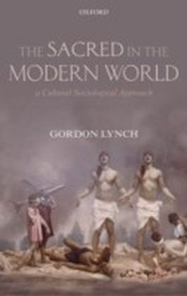 Sacred in the Modern World A Cultural Sociological Approach