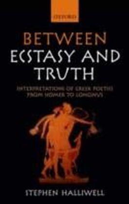 Between Ecstasy and Truth Interpretations of Greek Poetics from Homer to Longinus