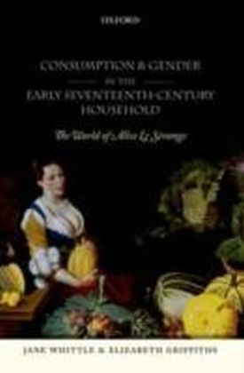Consumption and Gender in the Early Seventeenth-Century Household The World of Alice Le Strange