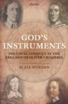 God's Instruments:Political Conduct in the England of Oliver Cromwell
