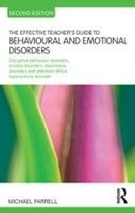 Effective Teacher's Guide to Behavioural and Emotional Disorders