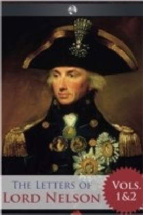 Letters of Lord Nelson - Volumes 1 and 2
