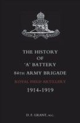 History of 'A' Battery 84th Army Brigade R.F.A.