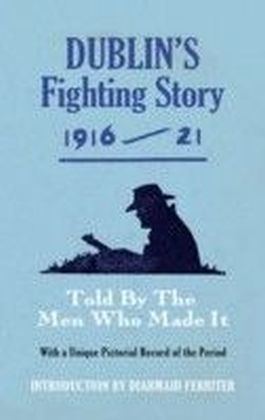 Dublin's Fighting Story 1916-21 - Intro. Diarmuid Ferriter