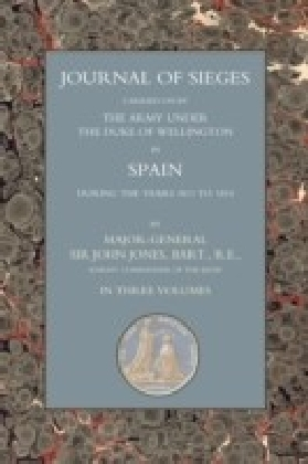 Journals of Sieges Carried On by The Army under the Duke of Wellington, in Spain, during the Years 1811 to 1814 - Volume III