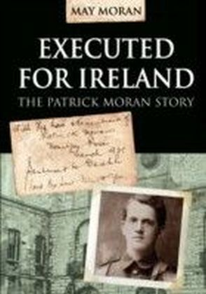 Executed for Ireland: Patrick Moran Story