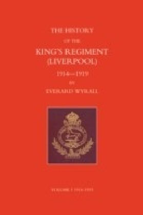 History of the King's Regiment (Liverpool) 1914-1919 Volume I