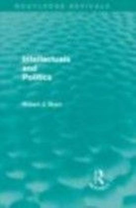 Intellectuals and Politics (Routledge Revivals)