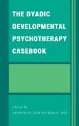 Dyadic Developmental Psychotherapy Casebook