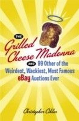 Grilled Cheese Madonna and 99 Other of the Weirdest, Wackiest, Most Famous eBay Auctions Ever