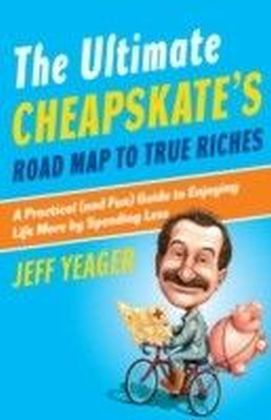 Ultimate Cheapskate's Road Map to True Riches