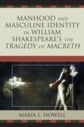 Manhood and Masculine Identity in William Shakespeare's The Tragedy of Macbeth