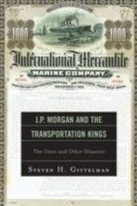 J.P. Morgan and the Transportation Kings