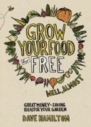 Grow Your Food for Free (well almost)