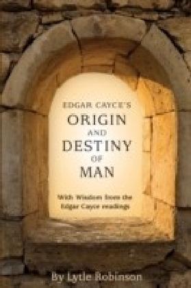 Edgar Cayce's Origin and Destiny of Man