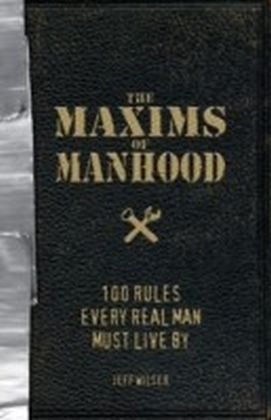 Maxims of Manhood