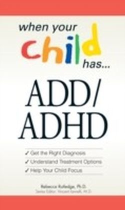 When Your Child Has... ADD/ADHD