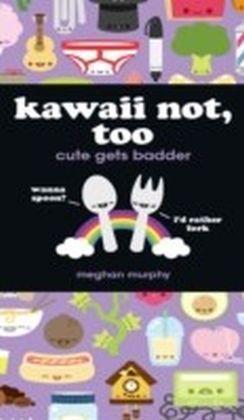 Kawaii Not, Too