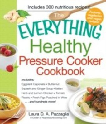 Everything Healthy Pressure Cooker Cookbook