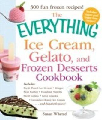 Everything Ice Cream, Gelato, and Frozen Desserts Cookbook