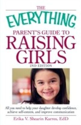 Everything Parent's Guide to Raising Girls, 2nd Edition