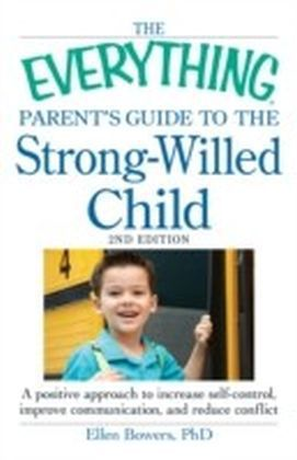 Everything Parent's Guide to the Strong-Willed Child