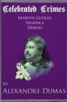 Celebrated Crimes 'Martin Guerre', 'Vaninka' and 'Derues'