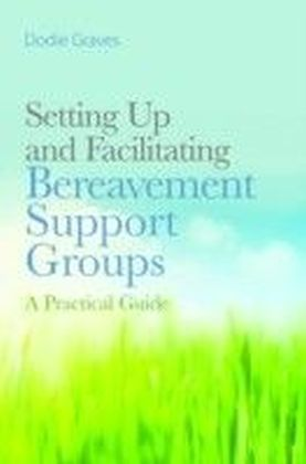 Setting Up and Facilitating Bereavement Support Groups