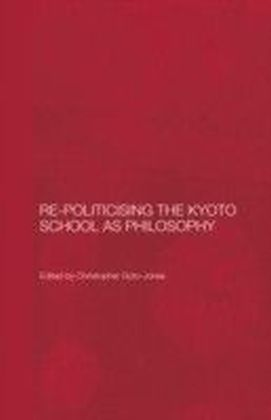 Re-Politicising the Kyoto School as Philosophy