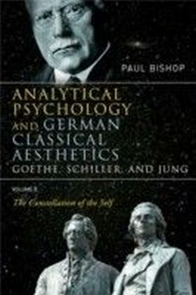 Analytical Psychology and German Classical Aesthetics: Goethe, Schiller and Jung, Volume 2