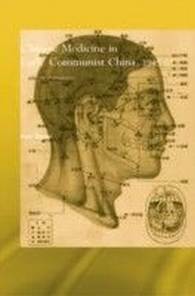 Chinese Medicine in Early Communist China, 1945-1963