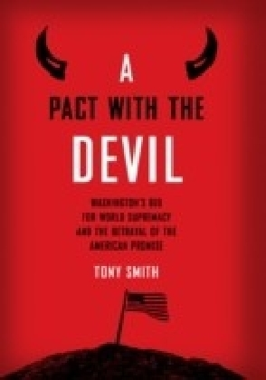 Pact With the Devil: Washington's Bid for World Supremacy and the Betrayal of the American Promise