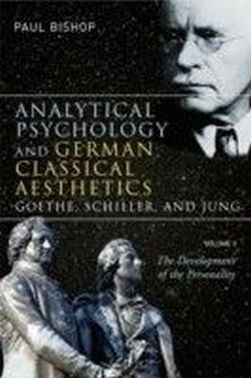 Analytical Psychology and German Classical Aesthetics: Goethe, Schiller and Jung, Volume 1