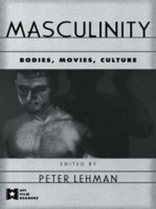 Masculinity: Bodies Movies Culture