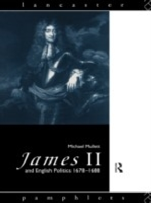 James II and English Politics 1678-1688