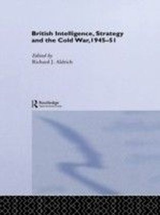 British Intelligence, Strategy and the Cold War, 1945-51
