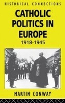 Catholic Politics in Europe, 1918-1945