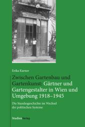 Zwischen Gartenbau und Gartenkunst: Gärtner und Gartengestalter in Wien 1918 -1945