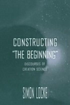 "Constructing ""the Beginning"""