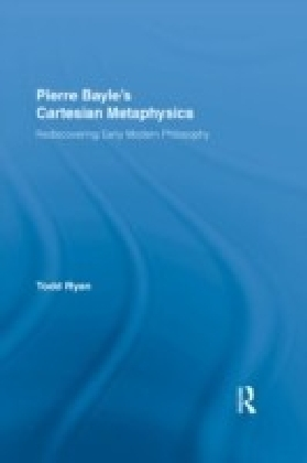 Pierre Bayle's Cartesian Metaphysics