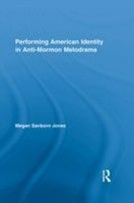 Performing American Identity in Anti-Mormon Melodrama